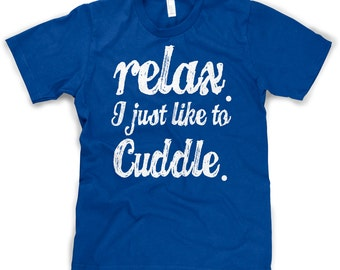 Relax, I Just Like to Cuddle t shirt funny shirt S-4XL