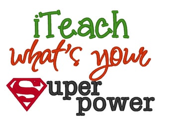I Teach whats your Superpower. INSTANT DOWNLOAD. Machine Embroidery Design Digitized File 4x4 5x7 6x10
