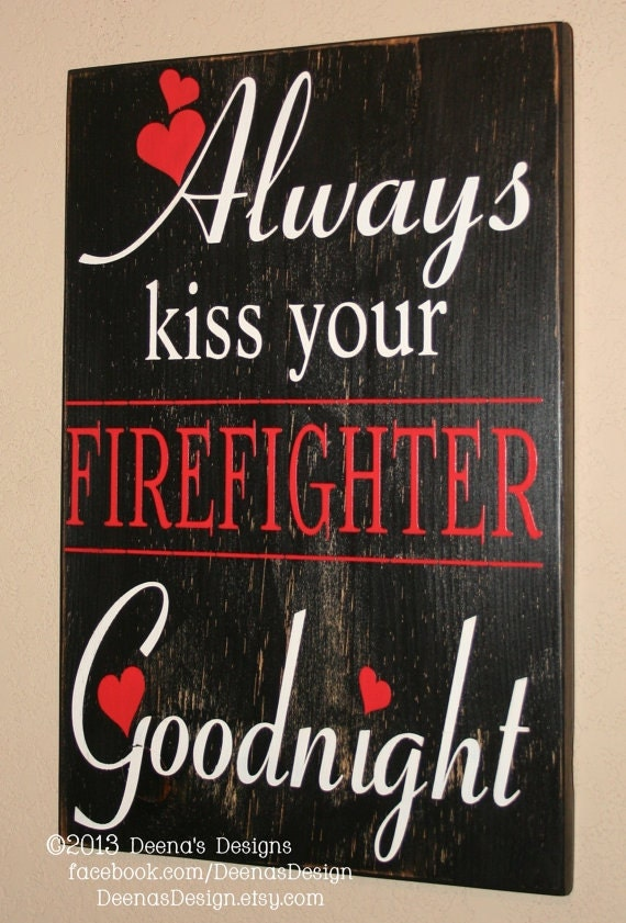 Firefighter Sign Kiss Your Firefighter Goodnight Firefighter. Attacks Signs. Knowledge Signs. Caregiver Signs. Labor Signs Of Stroke. Thrombosed Hemorrhoids Signs. Milk Signs. Otp Signs. Hand Foot And Mouth Signs