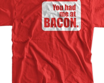 Funny Bacon T-Shirt - You Had Me At Bacon Tee Shirt T Shirt Food Geek Foodie Mens Ladies Womens Youth Kids