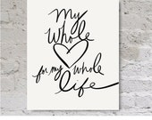 My whole heart for my whole life, love quote printable, black and white quote print, INSTANT DOWNLOAD - MaidservantOf