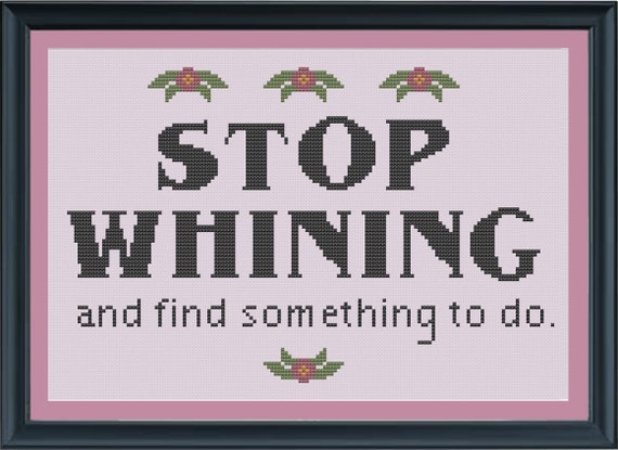 Stop Whining and Find Something to Do - Downton Abbey  quote - cross-stitch PATTERN
