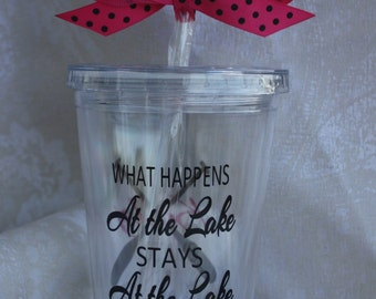 WHAT HAPPENS At the Lake STAYS At the Lake.** Double insulated, bpa free 16 ounce tumbler**(item #3-9-W)