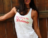 She's Going the Distance. A-Line Burnout Workout Tank. Sizes S-XL.