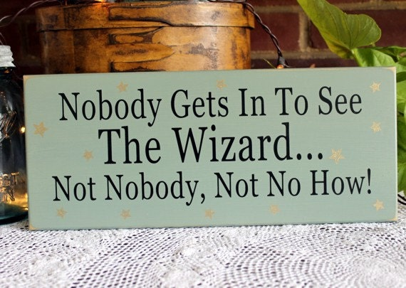 Nobody Gets In To See The Wizard Sign Oz Painted Wood Wall Decor