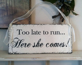 Too late to run HERE SHE COMES | Bride and Groom | Flower Girl | Shabby Wedding Signs | 7 x 15