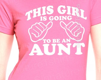AUNT Tshirt This Girl Going To Be An Aunt Ladies Womens Girls Gift Present New Baby Shower Funny Humor Birth Announcement Pregnancy Auntie