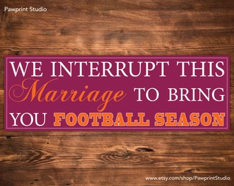 INSTANT PRINTABLE We Interrupt This Marriage To Bring You Football Season - Virginia Tech Hokies