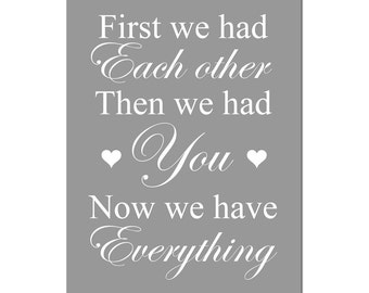 First We Had Each Other, Then We Had You, Now We Have Everything - 5x7 Nursery Art Print - CHOOSE YOUR COLORS - Gray, Yellow, and More