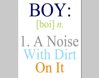 Boy Nursery Decor - Boy A Noise With Dirt On It - Quote Print - Modern Nursery - Kids Wall Art - Boy Definition - CHOOSE YOUR COLORS
