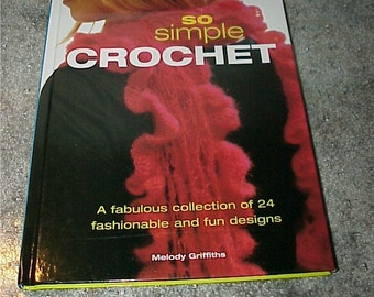 Crochet Pattern Book--So Simple Crochet--Hardcover--24 Designs--By Melody Griffiths