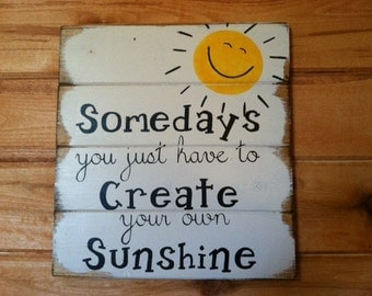 Some days you just have to Create your own Sunshine, uplifting sign, hand-painted wood sign, happy sign, sunshine sign, farmhouse decor