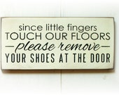 Since little fingers touch our floors Please Remove your shoes at the door wood sign