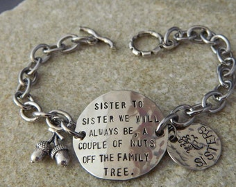 Sister to Sister we will Always Be, A Couple of nuts off The Family Tree Handstamped Bracelet
