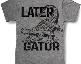 LATER GATOR ALIGATOR Mens t shirt -- 8 color options -- sizes sm med lg xl xxl skip n whistle