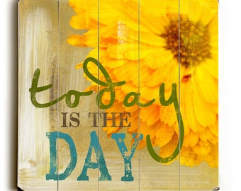 Today Is The Day - Yellow Flower Planked Wooden Art Sign