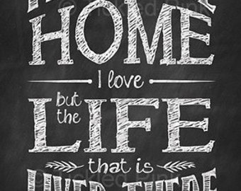 It's not the Home I Love but the Life that is Lived There - Chalk Art