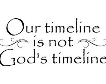 Our timeline is not God's timeline Vinyl Wall Decal