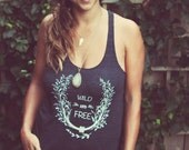 Womens shirt, tank top, wild and free, screen printed clothing