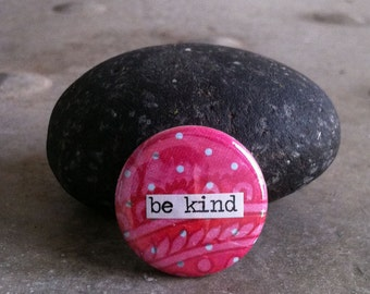 Be Kind - Pinback Button, Magnet, Mirror, or Bottle Opener
