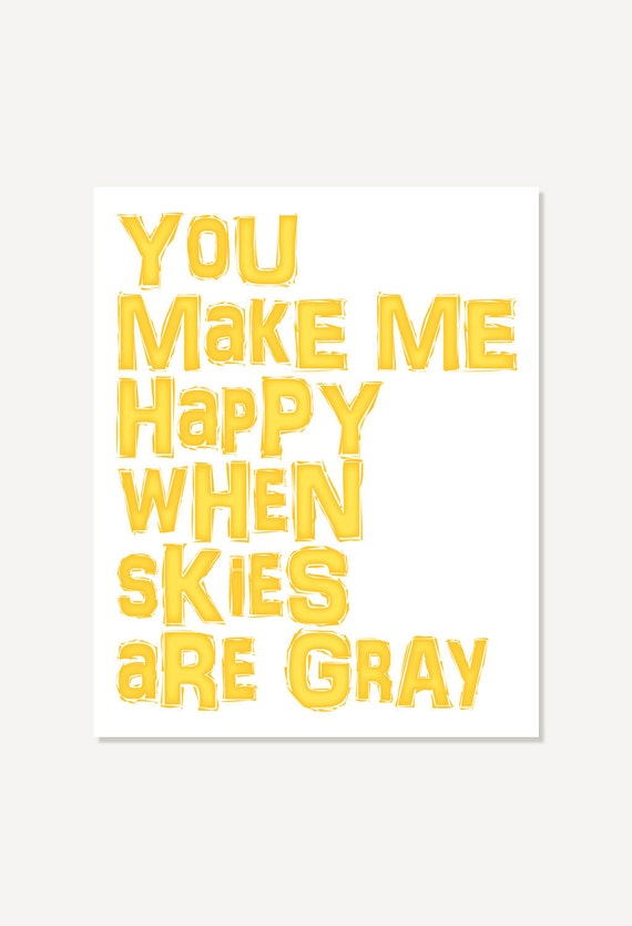 Typographic Quote Poster - You Make Me Happy When Skies Are Gray - Nursery Decor Children Wall Art Print Yellow