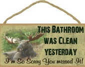 """MOOSE This Bathroom Was Clean Yesterday I'm So Sorry You Missed It 5"""" x 10"""" SIGN Plaque Lodge Rustic North Wood Cabin Decor"""