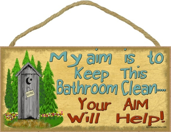 My aim is to keep this bathroom clean your aim will help for Bathroom signs for cleanliness