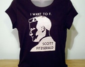 I Want To F. Scott Fitzgerald Womens Tee (Black or Chocolate)