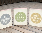 Wooden Signs Sayings - Quote Art -  Be Awesome Today, Make Your own Luck, Do Good - Wood Block Art Prints