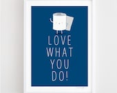 Love what you do - fun illustration, wall art, inspirational art, happy drawing