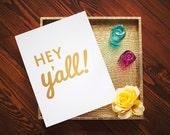 Hey Y'all Print - The ORIGINAL - 11 x 14 Gold  Foil - Southern Sayings Wall Art - Stephanie Creekmur