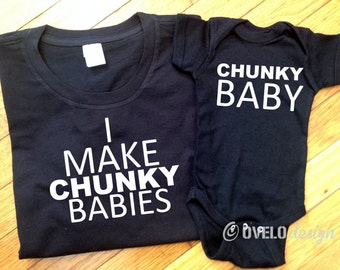 I Make Chunky Babies Daddy and Me or Mommy and Me T-shirt and Bodysuit Set