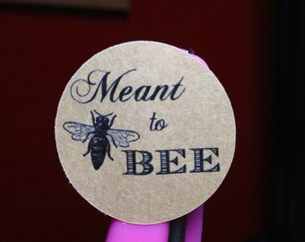 "24  Meant to BEE -1"" Kraft or White  round labels/seals - wedding confetti  stickers seals"