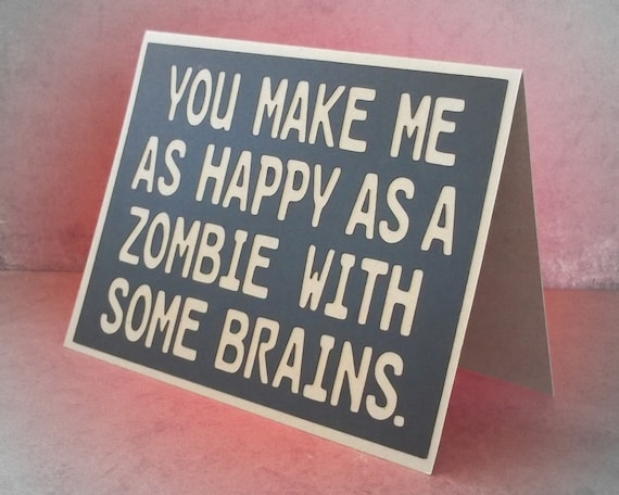 You make me as happy as a zombie with some brains - Greeting Card Black with Kraft Brown lettering - Blank inside for all your writing needs