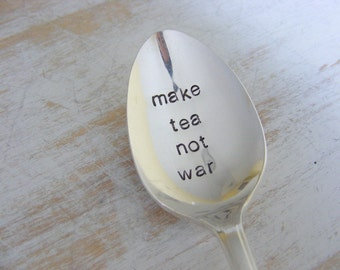 Coffee Spoon Hand Stamped Coffee Spoon Make Tea Not War