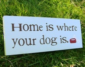 Home is where your dog is. - Wooden Sign - Reclaimed Wood