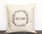 Decorative Pillow Stay A While or Custom Botanical Wreath Text Cover, Cushion, Home Decor,Cotton Canvas/Gift/ Guests