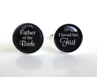 Father of the Bride Cuff Links - I loved her first Cuff Links Gifts for Dad - Wedding Cuff Links - Sterling Silver or Stainless Cuff Links