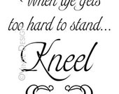 """Vinyl Word Art """"When life gets to hard to stand Kneel"""" 17""""x12"""""""