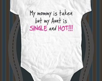 My mommy is taken but my Aunt is SINGLE and HOT funny baby one piece or shirt for infant, toddler, youth