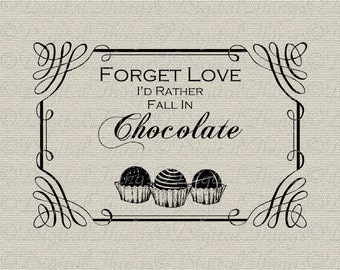 Forget LOVE Rather Fall in CHOCOLATE Kitchen Decor Wall Decor Printable Digital Download for Iron on Transfer Fabric Pillows Tea Towel DT633
