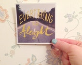 On Sale Everything is Alright Hand Drawn Typography Print 4x4""