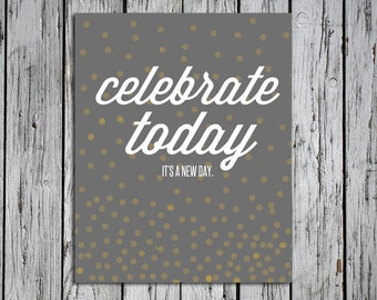 Celebrate Today - Digital Download Art Print