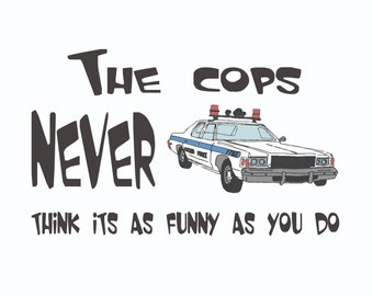 Police Shirt Funny Cop Shirt The Cops Never Think Its As Funny As You Do Humorous Medium Large XL XXL 3XL 4XL Cotton Printed Shirt Sleeve