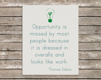 8x10 Opportunity is Missed By Most People Because It Is Dressed In Overalls And Looks Like Work Print inspirational Thomas Edison Quote