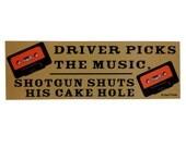 Supernatural Bumper Sticker: Driver Picks the Music, Shotgun Shuts his Cake Hole