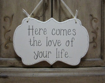 Here comes the love of your life ...  Wedding Sign - Ring Bearer - Flower Girl Sign - Ring Bearer Pillow Alternative - Ceremony Sign - kg9