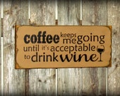Funny coffee Wine sign / Wooden sign / Kitchen Decor ~ Coffee keeps me going ~ Time for wine decor