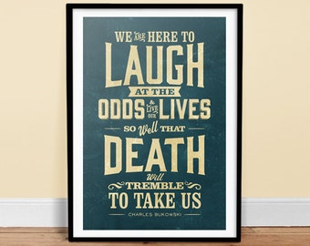 We are here to laugh -  Poster - Quote - Print - Typography - Bukowski