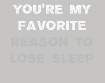 You're My Favorite Reason to Lose Sleep (in grey)  Nursery Art 8x10